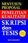 MENYUSUN PROPOSAL PENELITIAN KUALITATIF: SKRIPSI DAN TESIS