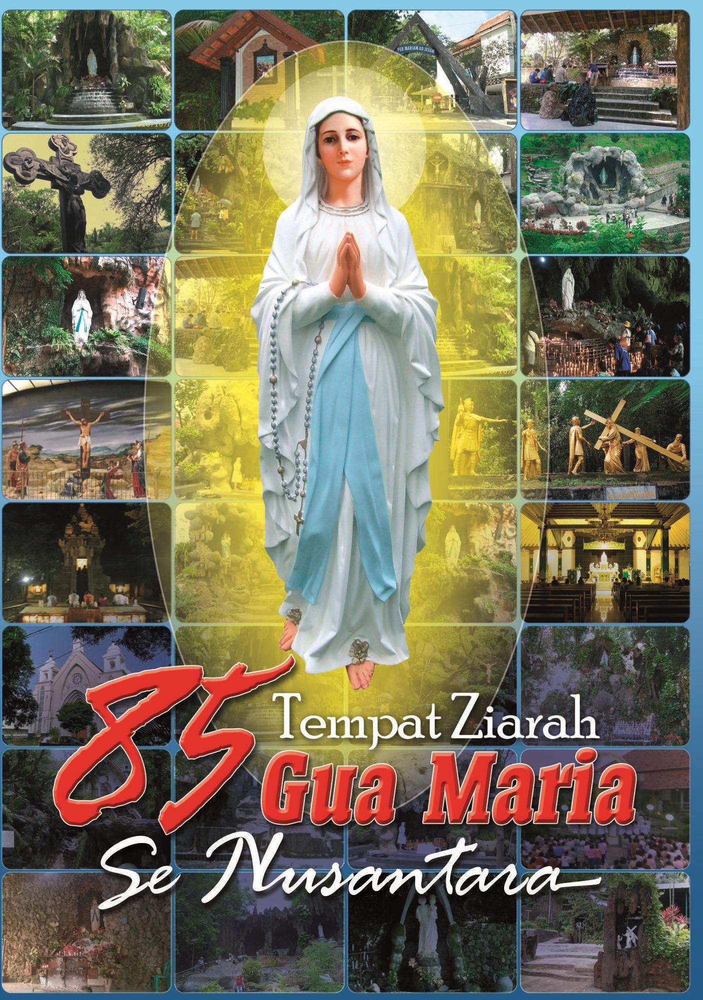 Ziarah Gua Maria - 85 Tempat Ziarah Gua Maria Se-Nusantara